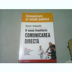 O NOUA FRONTIERA COMUNICAREA DIRECTA - CEZAR CALUSCHI