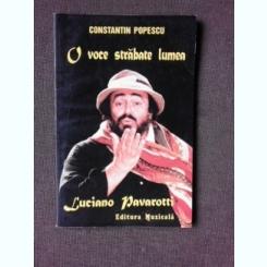 O VOCE STRABATE LUMEA, LUCIANO PAVAROTTI - CONSTANTIN POPESCU