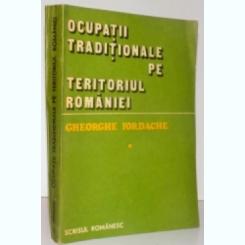 OCUPATII TRADITIONALE PE TERITORIUL ROMANIEI ,VOL I , 1985 DE GHEORHE IORDACHE