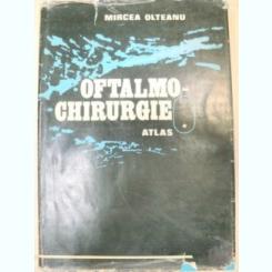 OFTALMO-CHIRURGIE- ATLAS-MIRCEA OLTEANU VOL 1