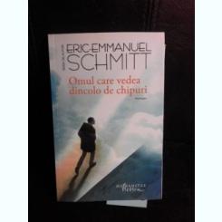 Omul care vedea dincolo de chipuri - Eric Emmanuel Schmitt