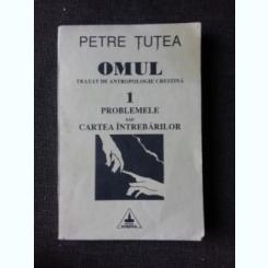 OMUL, TRATAT DE ANTROPOLOGIE CRESTINA - PETRE TUTEA VOLUMUL 1