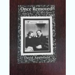 ONCE REMOVED - DAVID APPLEFIELD   (CARTE IN LIMBA ENGLEZA)