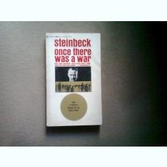 ONCE THERE WAS A WAR - STEINBECK  (A FOST ODATA UN RAZBOI)