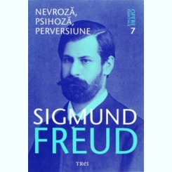 Opere esentiale 7 - Nevroza, psihoza, perversiune - Sigmund Freud