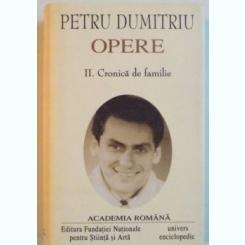 OPERE, VOL.II, CRONICA DE FAMILIE DE PETRU DUMITRIU, 2004