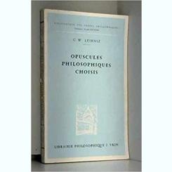 OPUSCULES PHILOSOPHIQUES CHOISIS - G.W. LEIBNIZ  (CARTE IN LIMBA FRANCEZA)