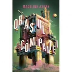 ORASUL COMPANIEI - MADELINE ASHBY