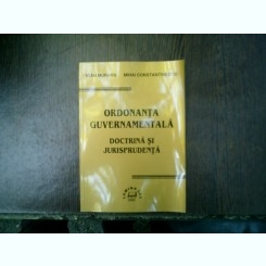 Ordonanta guvernamentala doctrina si jurisprudenta - Ioan Muraru, Mihai Constantinescu