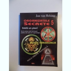 ORGANIZATIILE SECRETE , VOL. V , RAZBOIUL FRANCMASONILOR , NOUA ORDINE MONDIALA DE JAN VAN HELSING