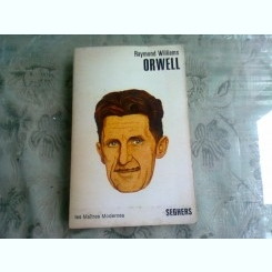 ORWELL - RAYMOND WILLIAMS  (CARTE IN LIMBA ENGLEZA)