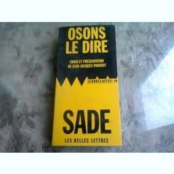 OSONS LE DIRE - MARQUIE DE SADE  (CARTE IN LIMBA FRANCEZA)