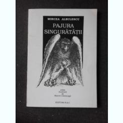 PAJURA SINGURATATII, VERSURI - MIRCEA ALBULESCU, ILUSTRATA DE MARCEL CHIRNOAGA