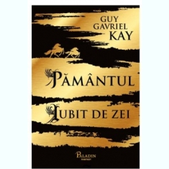 Pamantul iubit de zei - Guy Gavriel Kay