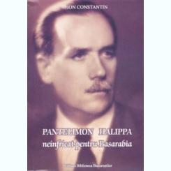 PANTELIMON HALIPPA NEINFRICAT PENTRU BASARABIA - ION CONSTANTIN