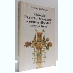 PARINTELE DUMITRU STANILOAE , O VIZIUNE FILOCALICA DESPRE LUME DE MACIEJ BIELAWSKI , 1998