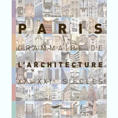 PARIS. GRAMMAIRE DE L'ARCHITECTURE XX-XXI SIECLES - SIMON TEXIER (CARTE IN LIMBA FRANCEZA)