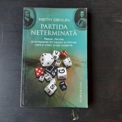 PARTIDA NETERMINATA - KEITH DEVLIN  (PASCAL, FERMET SI SCRISOAREA DIN SECOLUL AL XVII-LEA CARE A CREAT LUMEA MODERNA)
