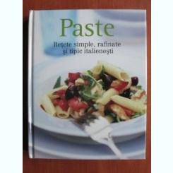 PASTE. RETETE SIMPLE, RAFINATE SI TIPIC ITALIENESTI