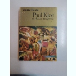 PAUL KLEE SI PICTURA MODERNA DE YVONNE HASAN , BUCURESTI 1999
