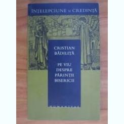 PE VIU DESPRE PARINTII BISERICII - CRISTIAN BADILITA