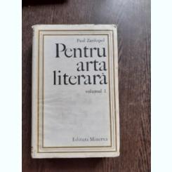 PENTRU ARTA LITERARA , VOL. I - PAUL ZARIFOPOL