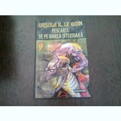 PESCARUL DE PE MAREA INTERIOARA - URSULA K. LE GUIN