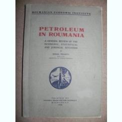 PETROLEUM IN ROUMANIA - MIHAIL PIZANTY  (CARTE IN LIMBA FRANCEZA)