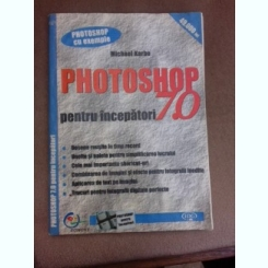 Photoshop 7.0, pentru incapatori  - Michael Karbo