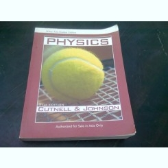 PHYSICS - CUTNELL AND JOHNSON   WILEY ASIA STUDENT EDITION  (CARTE IN LIMBA ENGLEZA)