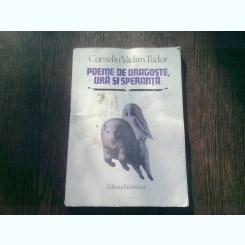 POEME DE DRAGOSTE , URA SI SPERANTA - CORNELIU VADIM TUDOR (autograf si dedicatie)