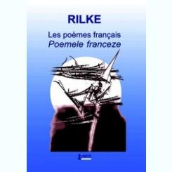 POEMELE FRANCEZE - RAINER MARIA RILKE  (EDITIE BILINGVA FRANCEZA/ROMANA)