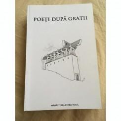 POETI DUPA GRATII  (antologiei a poeziei din Inchisorile comuniste)