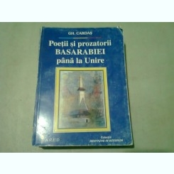 POETII SI PROZATORII BASARABIEI PANA LA UNIRE - GH. CARDAS