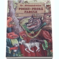POEZII, PROZA, FABULE - GR. ALEXANDRESCU