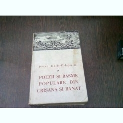 POEZII SI BASME POPULARE DIN CRISANA SI BANAT - PETRE UGLIS DELAPECICA