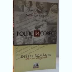 POLITIC (IN) CORECT. DESPRE ROMANIA DAR CU DRAGOSTE - CAMIL ROGUSKI IN DIALIG CU MONICA TATOIU