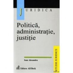 POLITICA, ADMINISTRATIE, JUSTITIE - IOAN ALEXANDRU