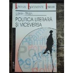 POLITICA LITERARA SI VICEVERSA - CATALIN TIRLEA