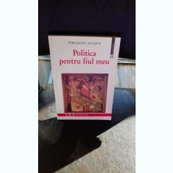 POLITICA PENTRU FIUL MEU , FERNANDO SAVATER