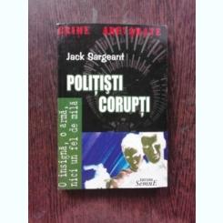 POLITISTI CORUPTI - JACK SARGEANT