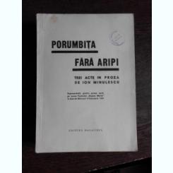 PORUMBITA FARA ARIPI, TREI ACTE IN PROZA DE ION MINULESCU