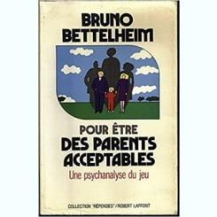 POUR ETRE DES PARENTS ACCEPTABLES. UNE PSYCHANALYSE DU JEU - BRUNO BETTELHEIM  (carte in limba franceza)