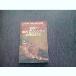POUR UNE MÉDECINE DIFFERENTE - JACQUES MICHAUD  (CARTE IN LIMBA FRANCEZA)