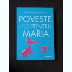POVESTE PENTRU MARIA - IOANA BALDEA CONSTANTINESCU