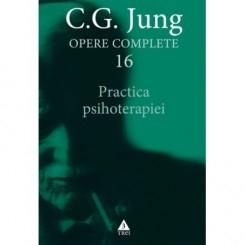 Practica psihoterapiei. Opere Complete, volumul 16 - C. G. Jung