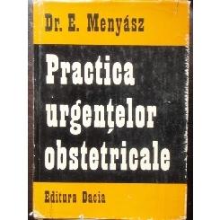 PRACTICA URGENTELOR OBSTETRICALE - E. MENYASZ