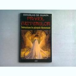 PRAGUL MISTERELOR, INTRUZIUNE IN STIINTELE BLESTEMATE - STANISLAS DE GUAITA
