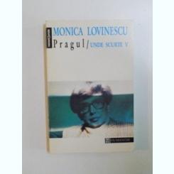 PRAGUL , UNDE SCURTE , VOL V DE MONICA LOVINESCU , 1995