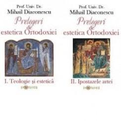 Prelegeri de estetica ortodoxiei - Mihail Diaconescu vol.1+2